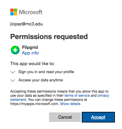 This is an image of the Microsoft logo in the top left followed by the users email address listed below. The words Permissions requested proceed with Flipgrid being listed as the option. It indicates the app would like to Sign you in and read your profile as well as Access your data anytime. Below is more information about accepting these conditions and then a Cancel or Accept button at the bottom.